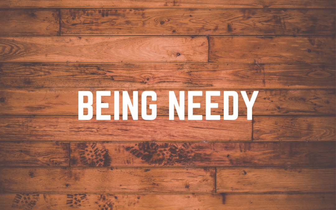 Greater Gifts: Being Needy